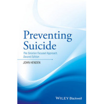 Preventing Suicide: The Solution Focused Approach by John Henden, 9781119162964