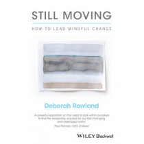 Still Moving: How to Lead Mindful Change by Deborah Rowland, 9781119164920