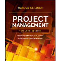 Project Management: A Systems Approach to Planning, Scheduling, and Controlling by Harold R. Kerzner, 9781119165354