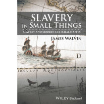 Slavery in Small Things: Slavery and Modern Cultural Habits by James Walvin, 9781119166221