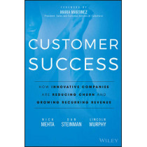Customer Success: How Innovative Companies Are Reducing Churn and Growing Recurring Revenue by Nick Mehta, 9781119167969