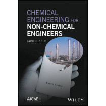 Chemical Engineering for Non-Chemical Engineers by Jack Hipple, 9781119169581