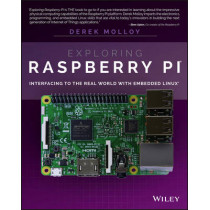Exploring Raspberry Pi: Interfacing to the Real World with Embedded Linux by Derek Molloy, 9781119188681