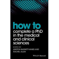 How to Complete a PhD in the Medical and Clinical Sciences by Ashton Barnett-Vanes, 9781119189602