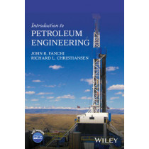 Introduction to Petroleum Engineering by John R. Fanchi, 9781119193449