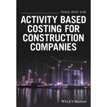 Activity Based Costing for Construction Companies by Yong-Woo Kim, 9781119194675