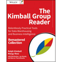 The Kimball Group Reader: Relentlessly Practical Tools for Data Warehousing and Business Intelligence Remastered Collection by Ralph Kimball, 9781119216315