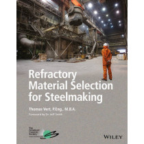 Refractory Material Selection for Steelmaking by Tom Vert, 9781119219866