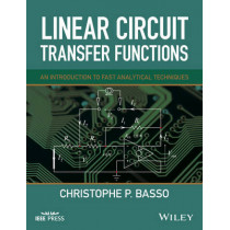 Linear Circuit Transfer Functions: An Introduction to Fast Analytical Techniques by Christophe P. Basso, 9781119236375
