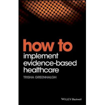 How to Implement Evidence-Based Healthcare by Trisha Greenhalgh, 9781119238522