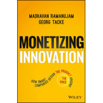 Monetizing Innovation: How Smart Companies Design the Product Around the Price by Madhavan Ramanujam, 9781119240860