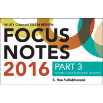 Wiley CIAexcel Exam Review 2016 Focus Notes: Part 3, Internal Audit Knowledge Elements by S. Rao Vallabhaneni, 9781119241195