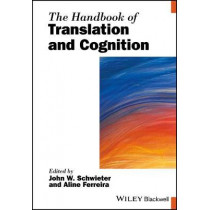 The Handbook of Translation and Cognition by John W. Schwieter, 9781119241430