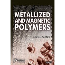 Metallized and Magnetic Polymers: Chemistry and Applications by Johannes Karl Fink, 9781119242321