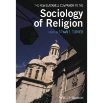 The New Blackwell Companion to the Sociology of Religion by Professor Bryan S. Turner, 9781119250661