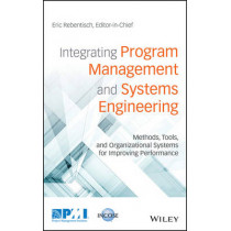 Integrating Program Management and Systems Engineering: Methods, Tools, and Organizational Systems for Improving Performance by Eric Rebentisch, 9781119258926