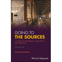 Going to the Sources: A Guide to Historical Research and Writing by Anthony Brundage, 9781119262749