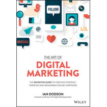 The Art of Digital Marketing: The Definitive Guide to Creating Strategic, Targeted, and Measurable Online Campaigns by Ian Dodson, 9781119265702
