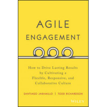 Agile Engagement: How to Drive Lasting Results by Cultivating a Flexible, Responsive, and Collaborative Culture by Santiago Jaramillo, 9781119286912