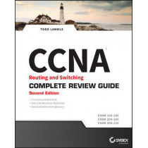 CCNA Routing and Switching Complete Review Guide: Exam 100-105, Exam 200-105, Exam 200-125 by Todd Lammle, 9781119288367