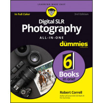 Digital SLR Photography All-in-One For Dummies by Robert Correll, 9781119291398