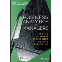 Business Analytics for Managers: Taking Business Intelligence Beyond Reporting by Gert H. N. Laursen, 9781119298588