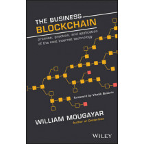 The Business Blockchain: Promise, Practice, and Application of the Next Internet Technology by William Mougayar, 9781119300311