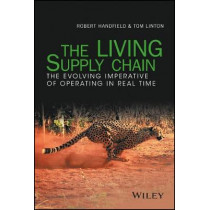 The LIVING Supply Chain: The Evolving Imperative of Operating in Real Time by Robert Handfield, 9781119306252