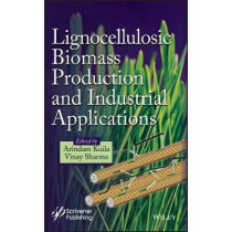 Lignocellulosic Biomass Production and Industrial Applications by Arindam Kuila, 9781119323600
