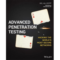 Advanced Penetration Testing: Hacking the World's Most Secure Networks by Wil Allsopp, 9781119367680