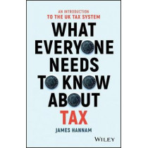 What Everyone Needs to Know about Tax: An Introduction to the UK Tax System by James Hannam, 9781119375784