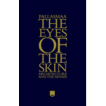 The Eyes of the Skin: Architecture and the Senses by Juhani Pallasmaa, 9781119941286
