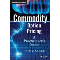 Commodity Option Pricing: A Practitioner's Guide by Iain J. Clark, 9781119944515