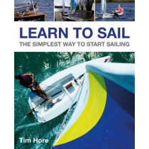 Learn to Sail: The Simplest Way to Start Sailing by Tim Hore, 9781119952763