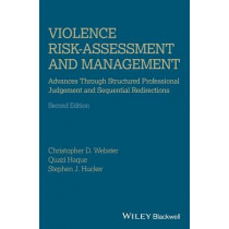 Violence Risk - Assessment and Management: Advances Through Structured Professional Judgement and Sequential Redirections by Christopher D. Webster, 9781119961130