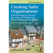 Creating Safer Organisations: Practical Steps to Prevent the Abuse of Children by Those Working With Them by Marcus Erooga, 9781119972686
