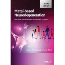 Metal-Based Neurodegeneration: From Molecular Mechanisms to Therapeutic Strategies by Robert Crichton, 9781119977148