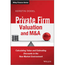 Private Firm Valuation and M&A: Calculating Value and Estimating Discounts in the New Market Environment by Kerstin Dodel, 9781119978787