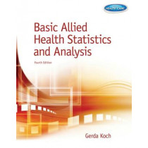 Basic Allied Health Statistics and Analysis, Spiral bound Version by Gerda Koch, 9781133602705