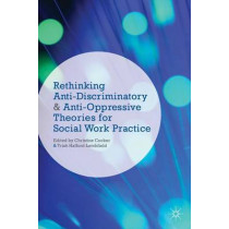 Rethinking Anti-Discriminatory and Anti-Oppressive Theories for Social Work Practice by Christine Cocker, 9781137023971