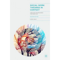 Social Work Theories in Context: Creating Frameworks for Practice by Karen Healy, 9781137024244