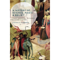 A History of Science, Magic and Belief: From Medieval to Early Modern Europe by Steven P. Marrone, 9781137029768