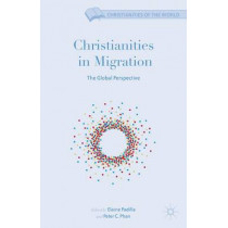Christianities in Migration: The Global Perspective by Peter C. Phan, 9781137032874