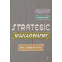 Strategic Management: Strategists at Work by Robert MacIntosh, 9781137035448
