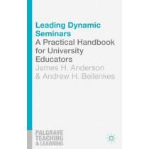 Leading Dynamic Seminars: A Practical Handbook for University Educators by James H. Anderson, 9781137276834