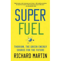 Superfuel: Thorium, the Green Energy Source for the Future by Richard Martin, 9781137278340
