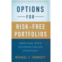 Options for Risk-Free Portfolios: Profiting with Dividend Collar Strategies by Michael C. Thomsett, 9781137282576
