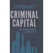 Criminal Capital: How the Finance Industry Facilitates Crime by S. Platt, 9781137337290