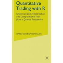 Quantitative Trading with R: Understanding Mathematical and Computational Tools from a Quant's Perspective by Harry Georgakopoulos, 9781137354075