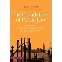 The Foundations of Public Law: Principles and Problems of Power in the British Constitution by Keith Syrett, 9781137362674